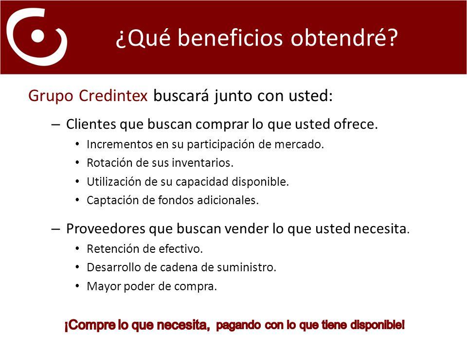 Grupo Credintex buscará junto con usted: – Clientes que buscan comprar lo que usted ofrece.