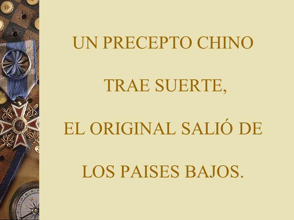 UN PRECEPTO CHINO TRAE SUERTE, EL ORIGINAL SALIÓ DE LOS PAISES BAJOS.