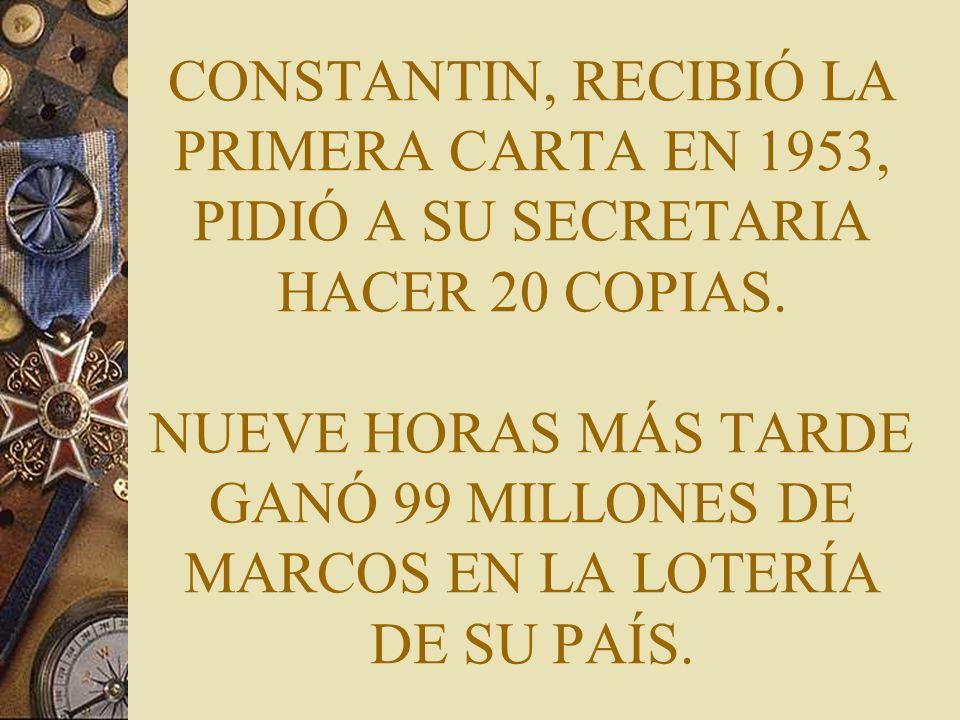 CONSTANTIN, RECIBIÓ LA PRIMERA CARTA EN 1953, PIDIÓ A SU SECRETARIA HACER 20 COPIAS.
