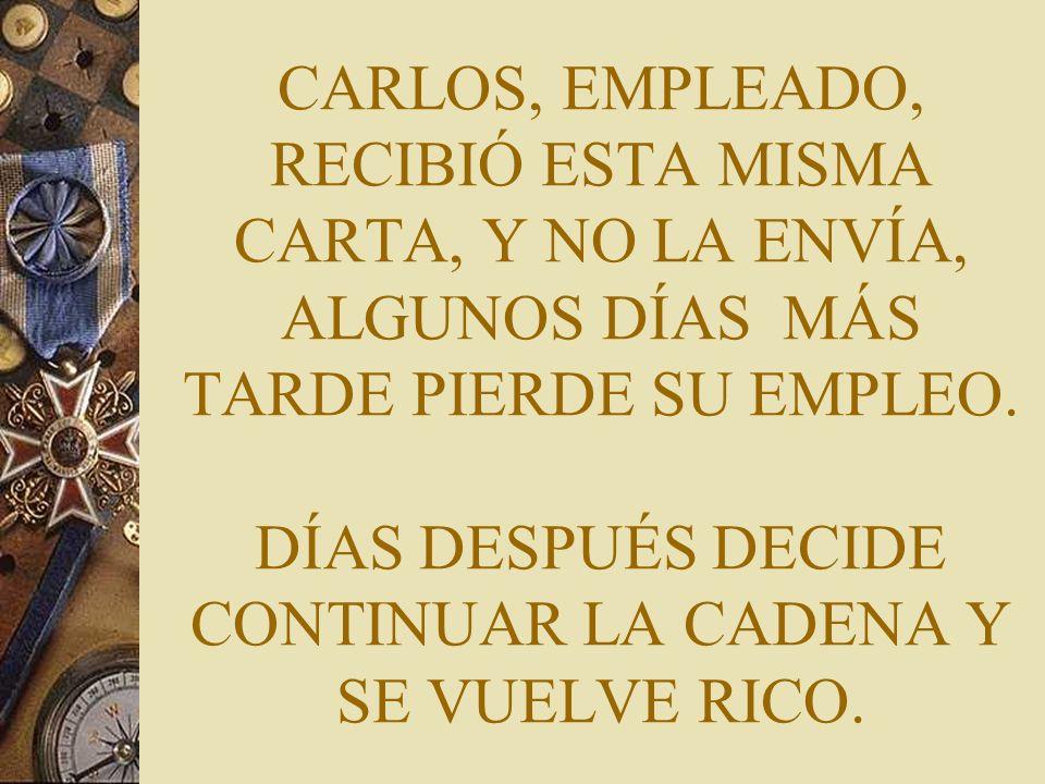 CARLOS, EMPLEADO, RECIBIÓ ESTA MISMA CARTA, Y NO LA ENVÍA, ALGUNOS DÍAS MÁS TARDE PIERDE SU EMPLEO.