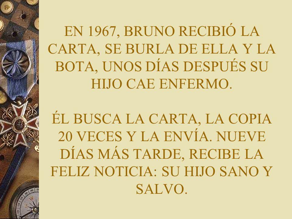 EN 1967, BRUNO RECIBIÓ LA CARTA, SE BURLA DE ELLA Y LA BOTA, UNOS DÍAS DESPUÉS SU HIJO CAE ENFERMO.