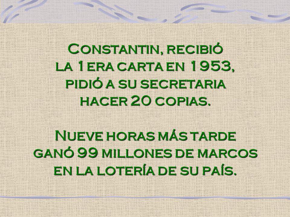 Constantin, recibió la 1era carta en 1953, pidió a su secretaria hacer 20 copias. Nueve horas más tarde ganó 99 millones de marcos en la lotería de su