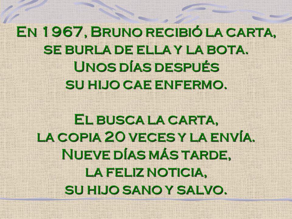 En 1967, Bruno recibió la carta, se burla de ella y la bota. Unos días después su hijo cae enfermo. El busca la carta, la copia 20 veces y la envía. N
