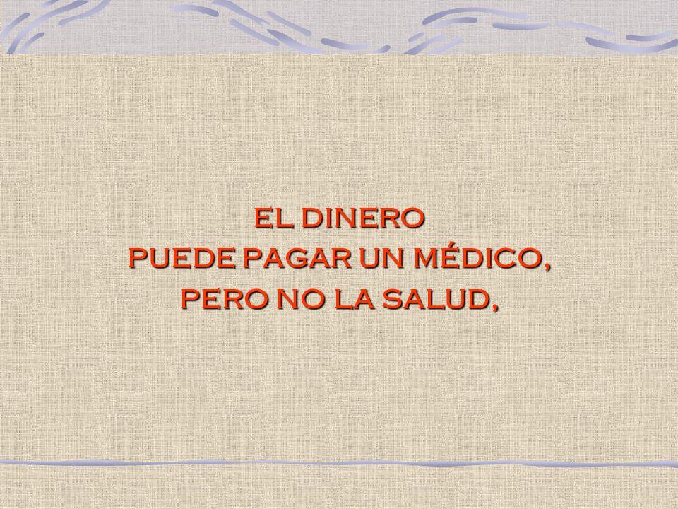el dinero puede pagar un médico, pero no la salud,