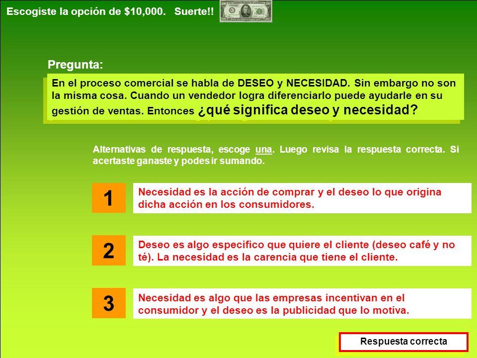 Destrezas Comerciales S.A. www.destrezascomerciales.com Escogiste la opción de $10,000. Suerte!! En el proceso comercial se habla de DESEO y NECESIDAD