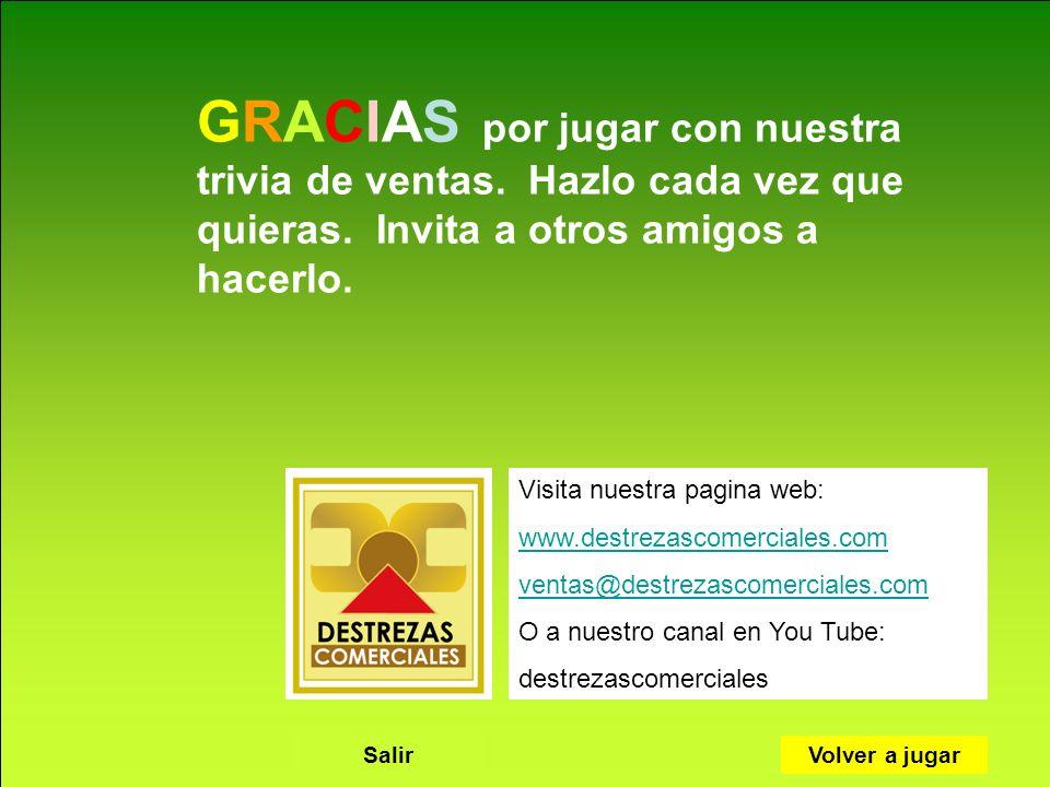 Destrezas Comerciales S.A. www.destrezascomerciales.com GRACIAS por jugar con nuestra trivia de ventas. Hazlo cada vez que quieras. Invita a otros ami