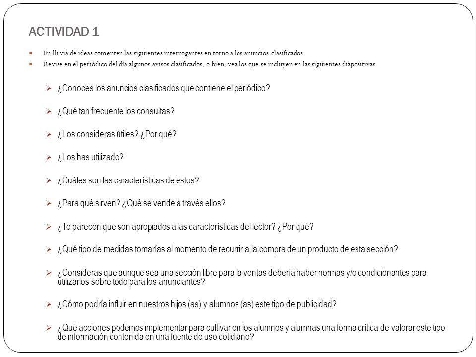 ACTIVIDAD 1 En lluvia de ideas comenten las siguientes interrogantes en torno a los anuncios clasificados. Revise en el periódico del día algunos avis