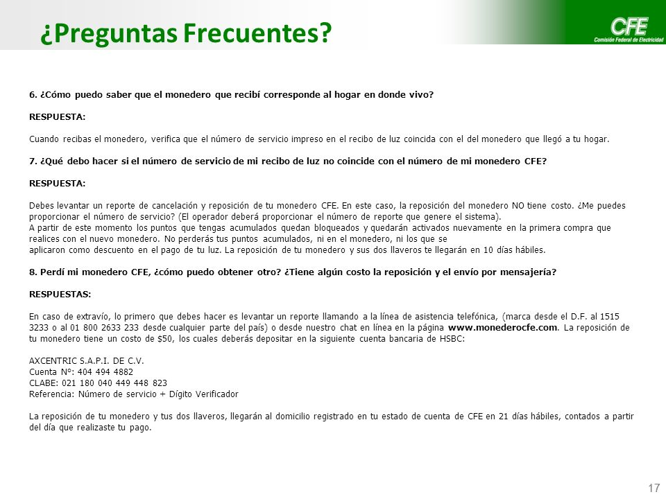 Confidencial CFE / CFE Telecom 17 ¿Preguntas Frecuentes? 6. ¿Cómo puedo saber que el monedero que recibí corresponde al hogar en donde vivo? RESPUESTA