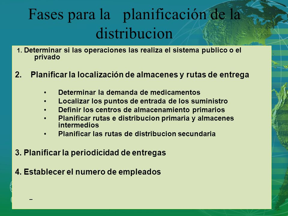 Fases para la planificación de la distribucion 1. Determinar si las operaciones las realiza el sistema publico o el privado 2. Planificar la localizac