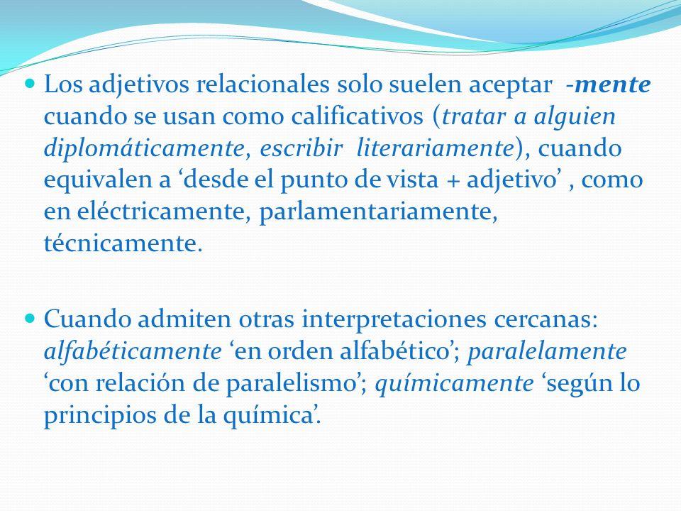 Los adjetivos relacionales solo suelen aceptar -mente cuando se usan como calificativos (tratar a alguien diplomáticamente, escribir literariamente),
