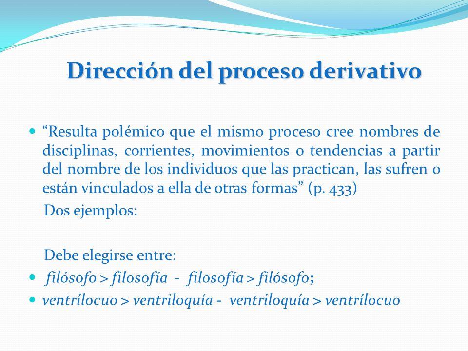 Dirección del proceso derivativo Resulta polémico que el mismo proceso cree nombres de disciplinas, corrientes, movimientos o tendencias a partir del