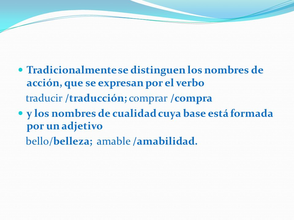 Los sufijos en la derivación nominal Sufijo -ncia: antiguamente se unía a verbos para formar nombres de acción y efecto, sin embargo no se asocian ya en el español de hoy al verbo primitivo, sino a un adjetivo terminado en -nte.