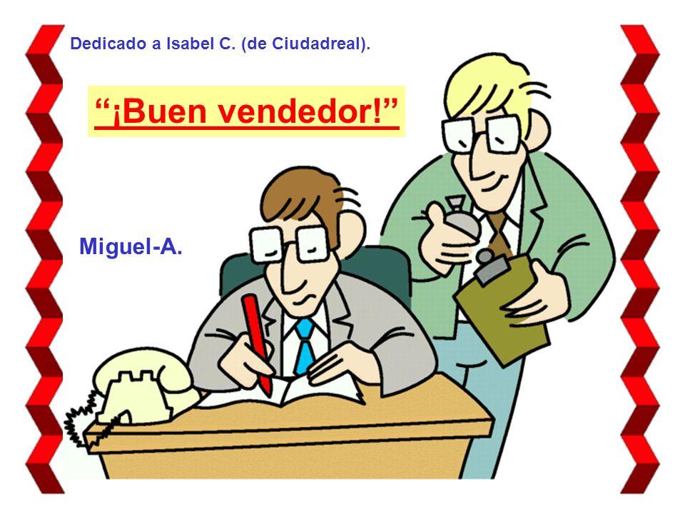 ¡Buen vendedor! Miguel-A. Dedicado a Isabel C. (de Ciudadreal).