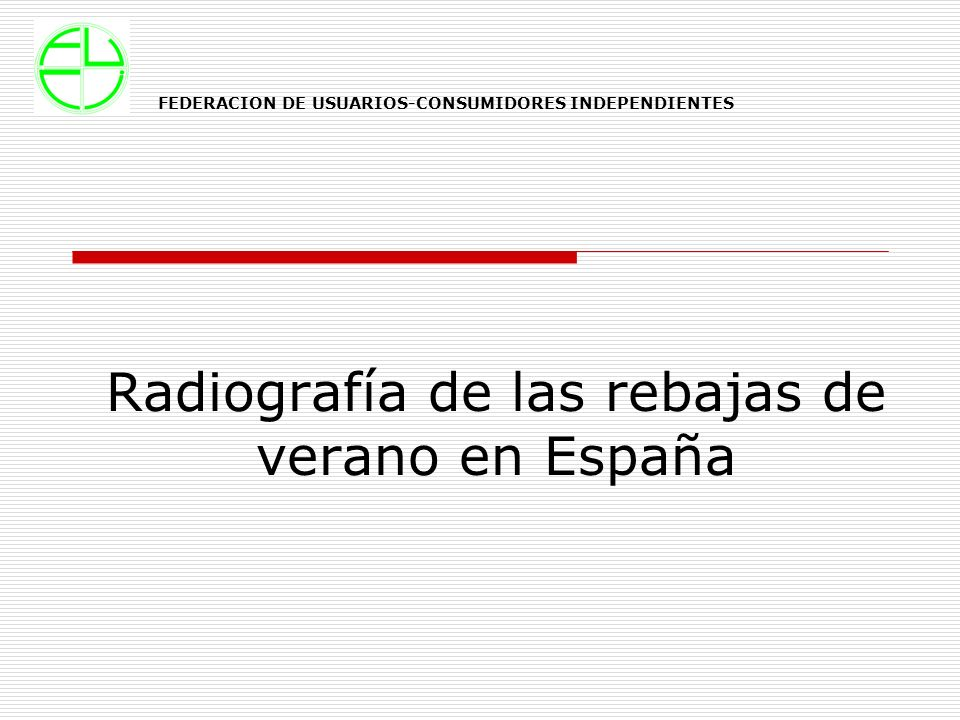 Radiografía de las rebajas de verano en España FEDERACION DE USUARIOS-CONSUMIDORES INDEPENDIENTES