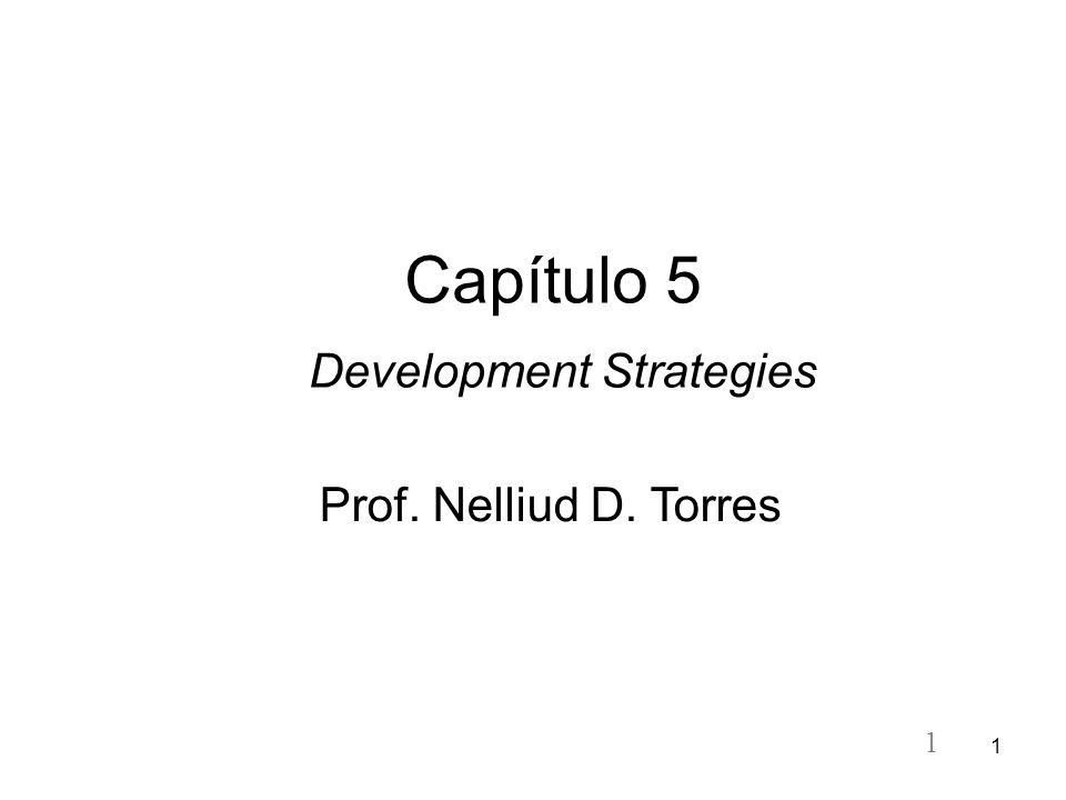 1 1 Capítulo 5 Development Strategies Prof. Nelliud D. Torres