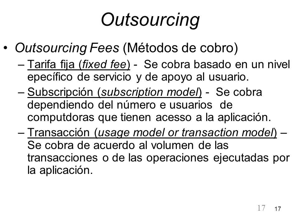 17 Outsourcing Outsourcing Fees (Métodos de cobro) –Tarifa fija (fixed fee) - Se cobra basado en un nivel epecífico de servicio y de apoyo al usuario.