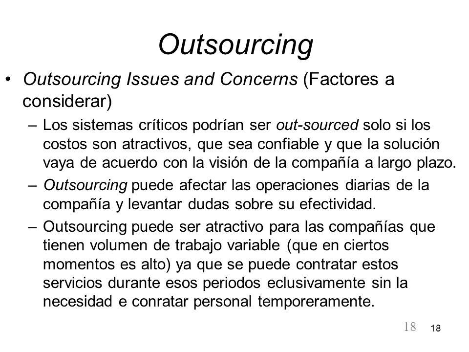 18 Outsourcing Outsourcing Issues and Concerns (Factores a considerar) –Los sistemas críticos podrían ser out-sourced solo si los costos son atractivo