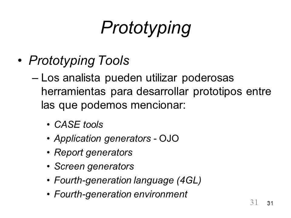 31 Prototyping Prototyping Tools –Los analista pueden utilizar poderosas herramientas para desarrollar prototipos entre las que podemos mencionar: CAS