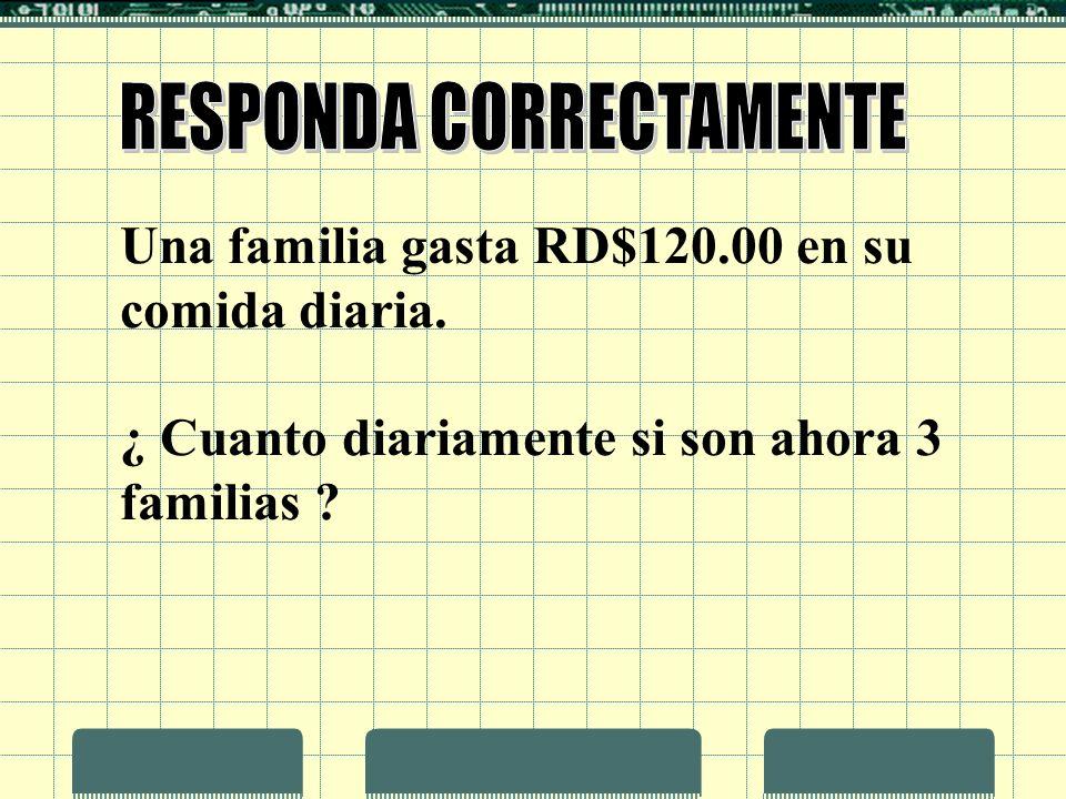 Una familia gasta RD$120.00 en su comida diaria. ¿ Cuanto diariamente si son ahora 3 familias ?