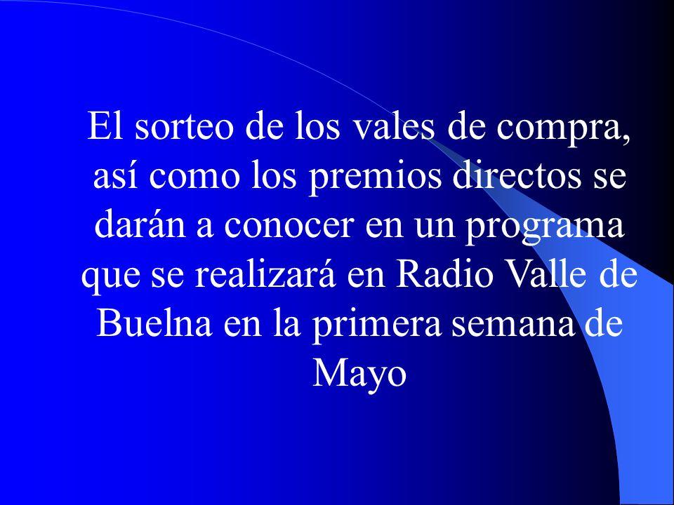 El sorteo de los vales de compra, así como los premios directos se darán a conocer en un programa que se realizará en Radio Valle de Buelna en la primera semana de Mayo