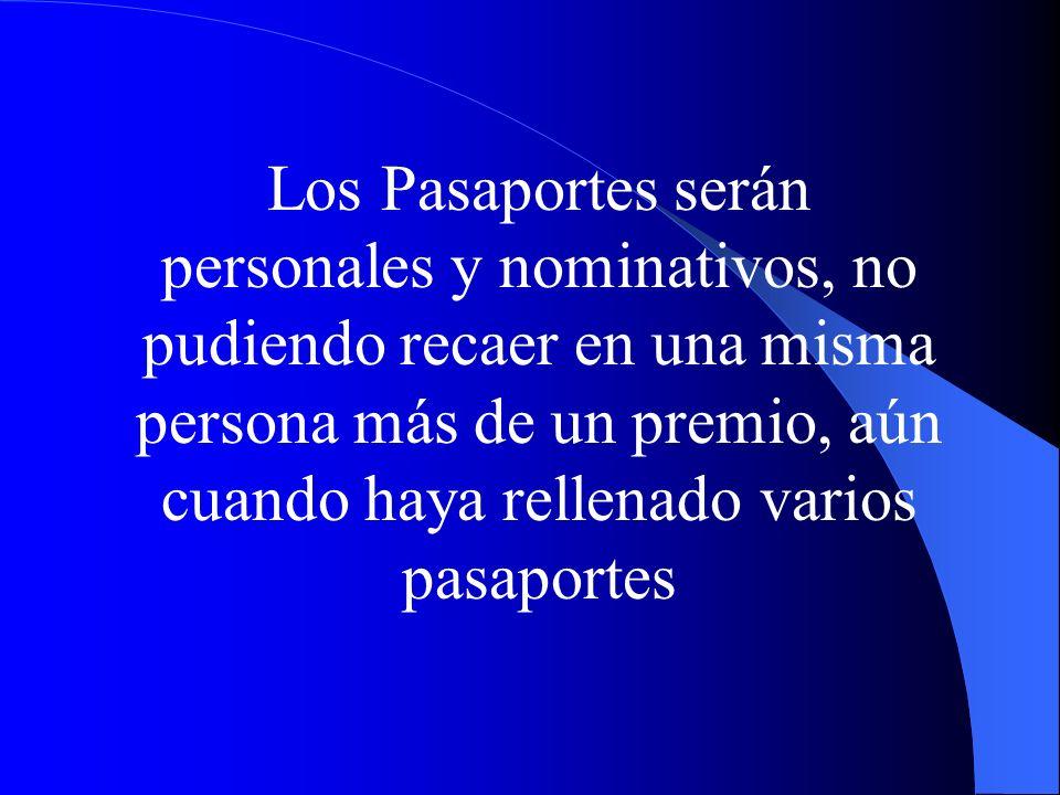 Los Pasaportes serán personales y nominativos, no pudiendo recaer en una misma persona más de un premio, aún cuando haya rellenado varios pasaportes