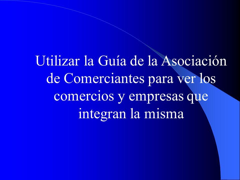 Utilizar la Guía de la Asociación de Comerciantes para ver los comercios y empresas que integran la misma