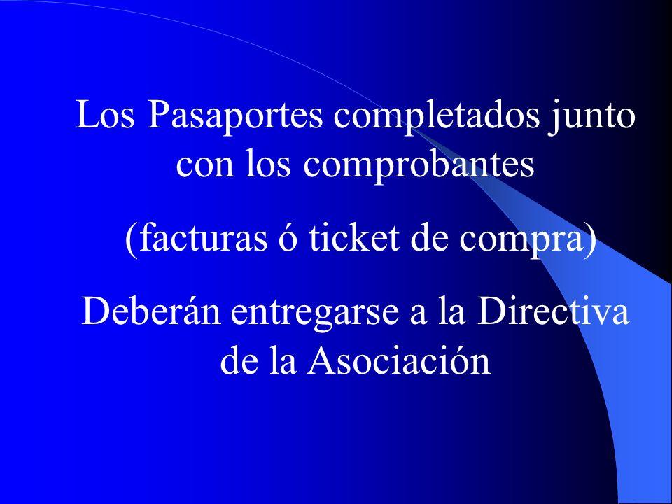 Los Pasaportes completados junto con los comprobantes (facturas ó ticket de compra) Deberán entregarse a la Directiva de la Asociación