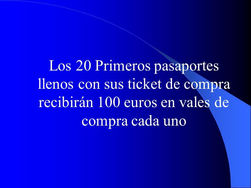 Los 20 Primeros pasaportes llenos con sus ticket de compra recibirán 100 euros en vales de compra cada uno