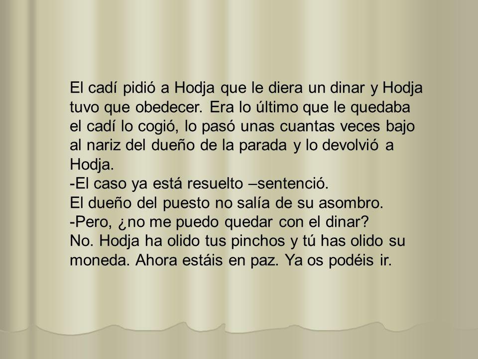 El cadí pidió a Hodja que le diera un dinar y Hodja tuvo que obedecer.