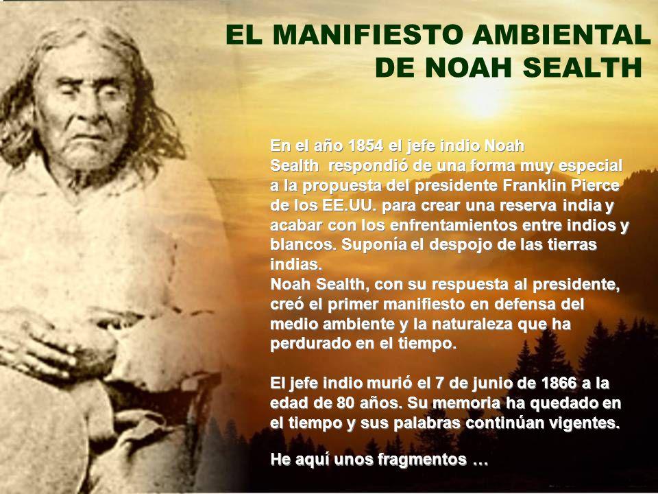 En el año 1854 el jefe indio Noah Sealth respondió de una forma muy especial a la propuesta del presidente Franklin Pierce de los EE.UU.