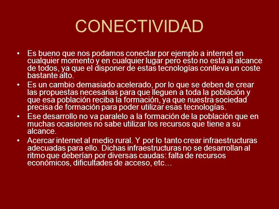 CONECTIVIDAD Es bueno que nos podamos conectar por ejemplo a internet en cualquier momento y en cualquier lugar pero esto no está al alcance de todos,
