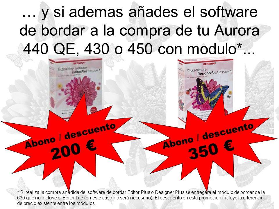 … y si ademas añades el software de bordar a la compra de tu Aurora 440 QE, 430 o 450 con modulo*...