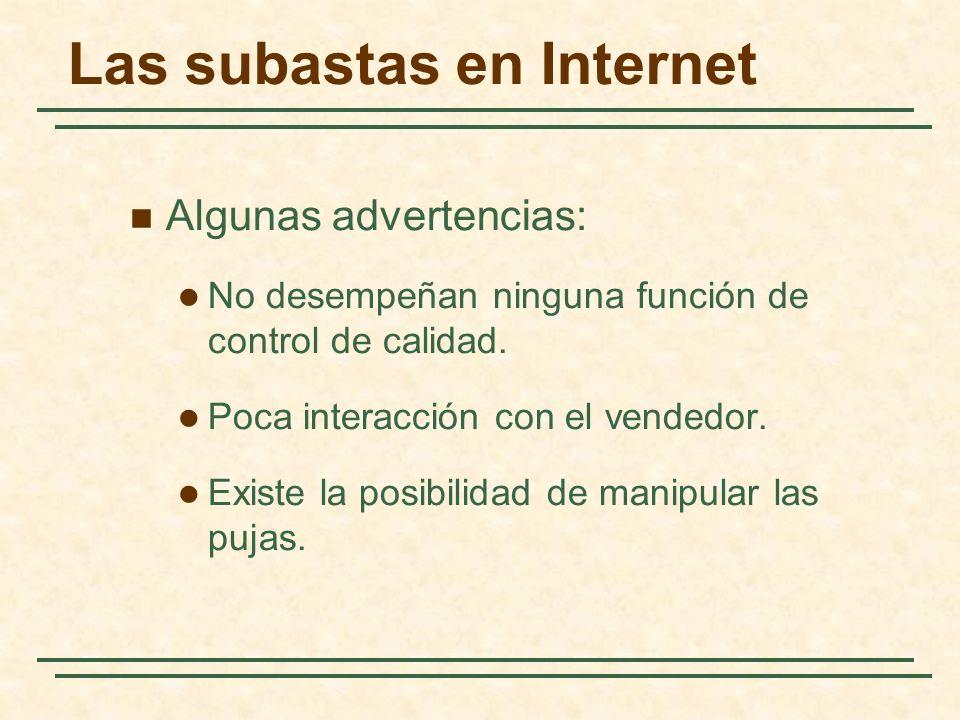 Las subastas en Internet Algunas advertencias: No desempeñan ninguna función de control de calidad. Poca interacción con el vendedor. Existe la posibi