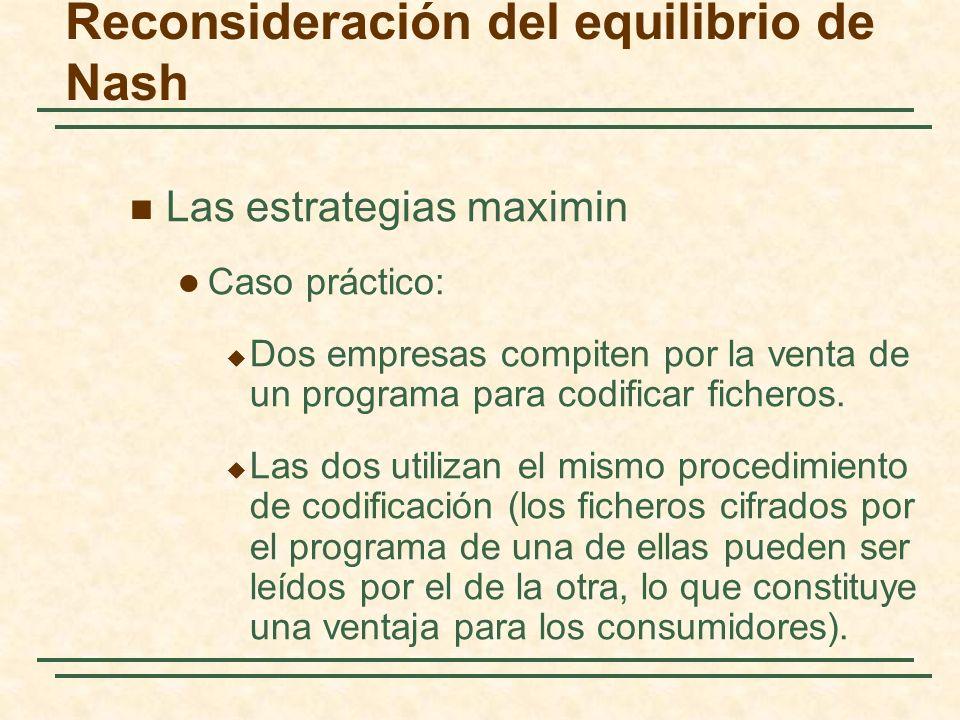 Reconsideración del equilibrio de Nash Las estrategias maximin Caso práctico: Dos empresas compiten por la venta de un programa para codificar fichero