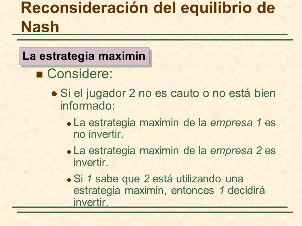 Considere: Si el jugador 2 no es cauto o no está bien informado: La estrategia maximin de la empresa 1 es no invertir. La estrategia maximin de la emp