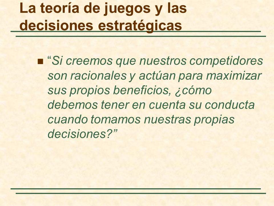 La teoría de juegos y las decisiones estratégicas Juegos no cooperativos y cooperativos Juegos cooperativos: Los participantes pueden negociar contratos vinculantes que les permiten planear estrategias conjuntas.
