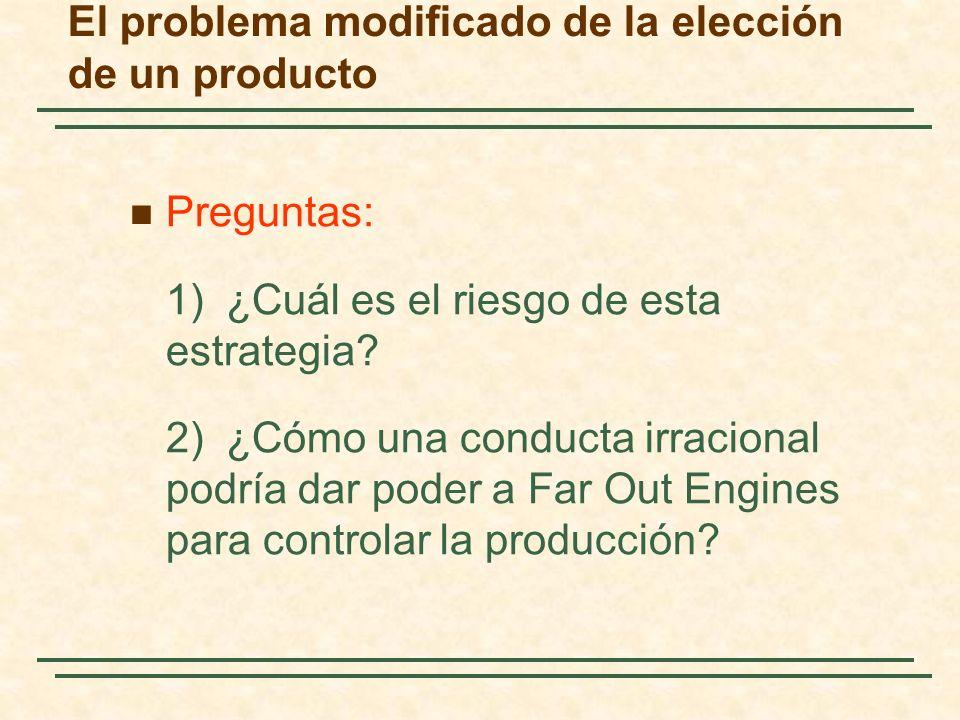 Preguntas: 1)¿Cuál es el riesgo de esta estrategia? 2)¿Cómo una conducta irracional podría dar poder a Far Out Engines para controlar la producción? E