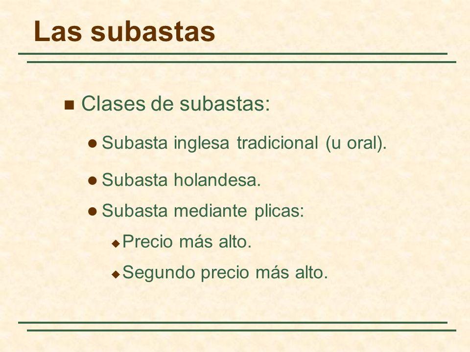 Las subastas Clases de subastas: Subasta inglesa tradicional (u oral). Subasta holandesa. Subasta mediante plicas: Precio más alto. Segundo precio más