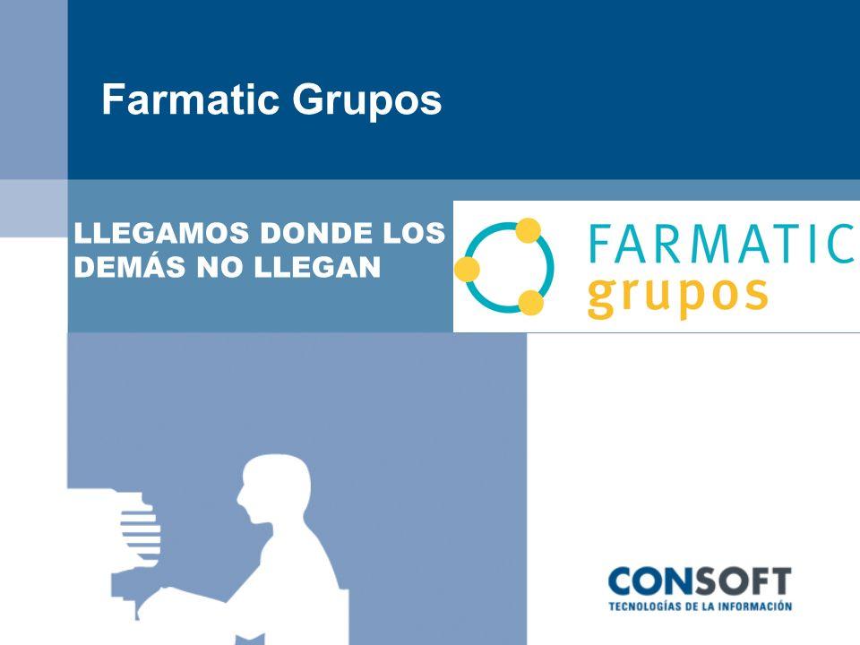 Farmatic Grupos LLEGAMOS DONDE LOS DEMÁS NO LLEGAN