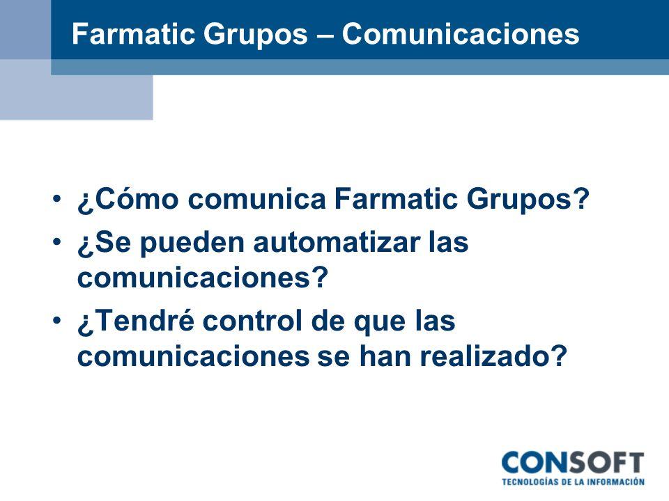 Farmatic Grupos – Comunicaciones ¿Cómo comunica Farmatic Grupos? ¿Se pueden automatizar las comunicaciones? ¿Tendré control de que las comunicaciones