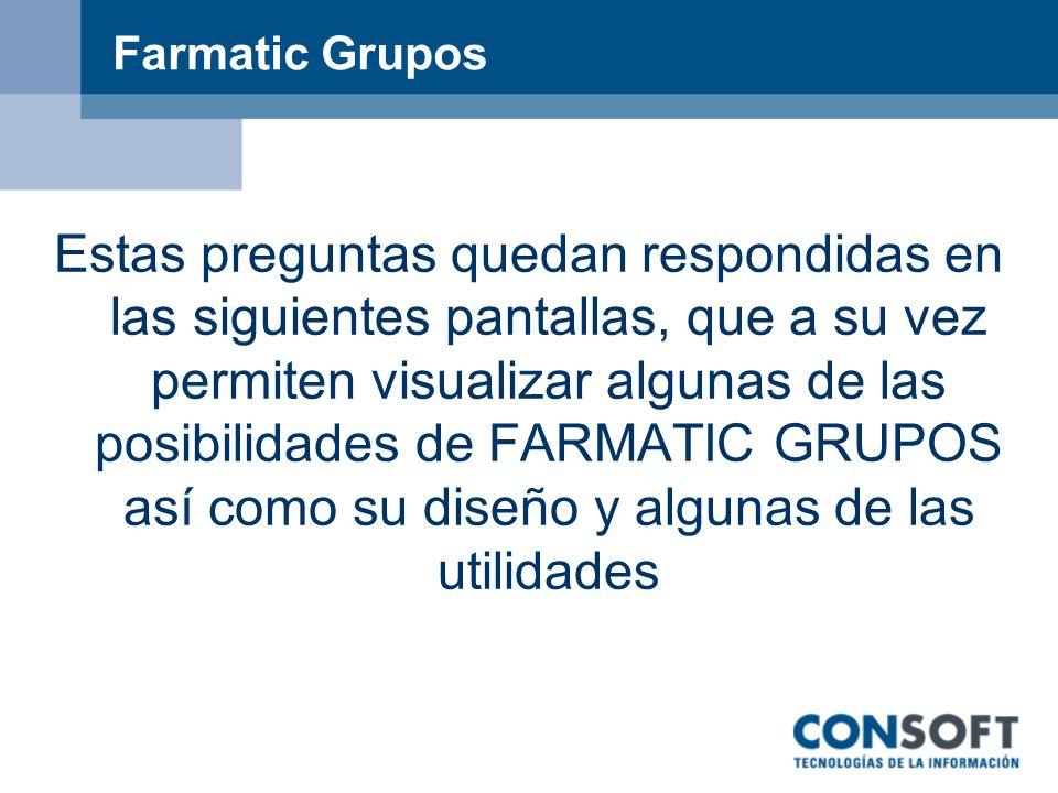 Farmatic Grupos Estas preguntas quedan respondidas en las siguientes pantallas, que a su vez permiten visualizar algunas de las posibilidades de FARMA