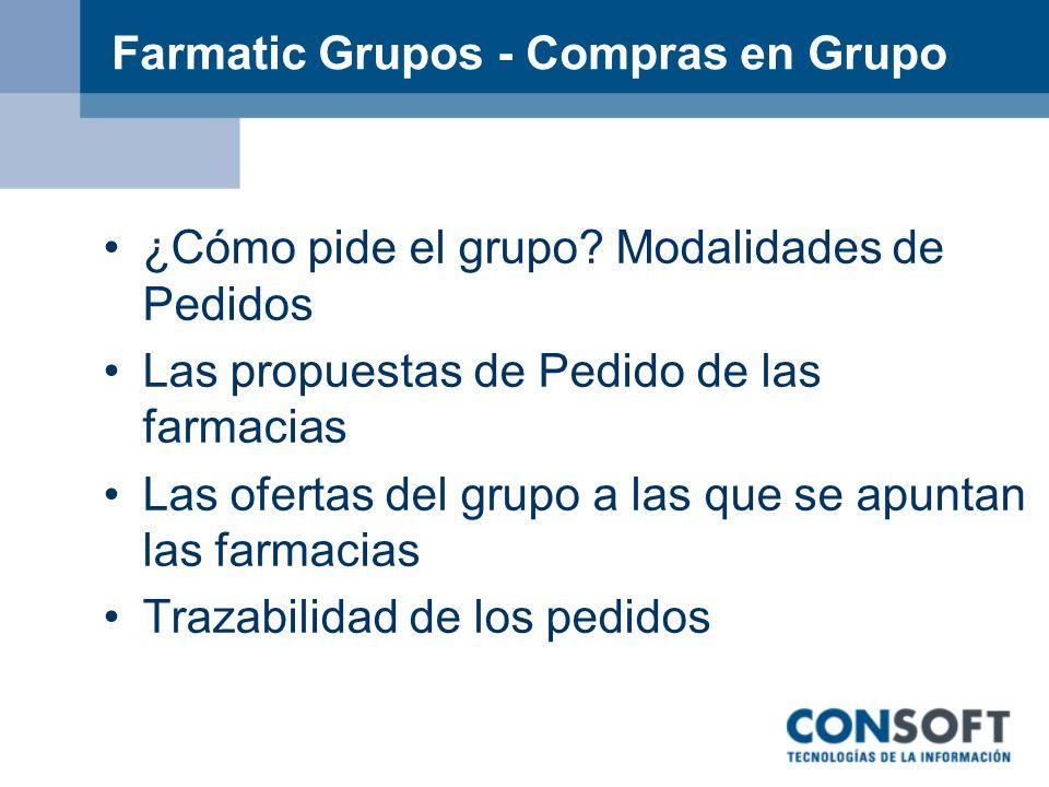Farmatic Grupos - Compras en Grupo ¿Cómo pide el grupo? Modalidades de Pedidos Las propuestas de Pedido de las farmacias Las ofertas del grupo a las q