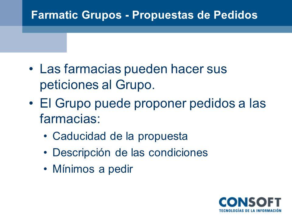 Farmatic Grupos - Propuestas de Pedidos Las farmacias pueden hacer sus peticiones al Grupo. El Grupo puede proponer pedidos a las farmacias: Caducidad