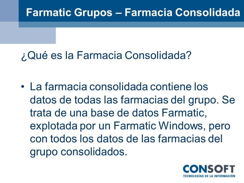 Farmatic Grupos – Farmacia Consolidada ¿Qué es la Farmacia Consolidada? La farmacia consolidada contiene los datos de todas las farmacias del grupo. S