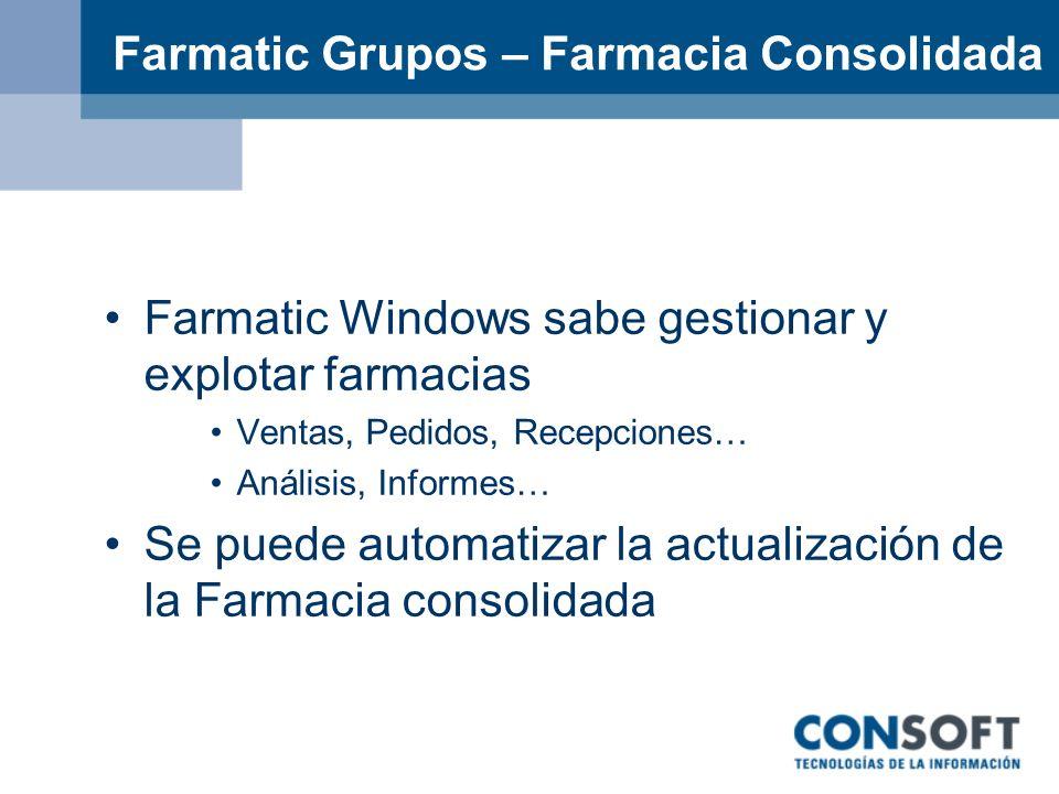 Farmatic Grupos – Farmacia Consolidada Farmatic Windows sabe gestionar y explotar farmacias Ventas, Pedidos, Recepciones… Análisis, Informes… Se puede