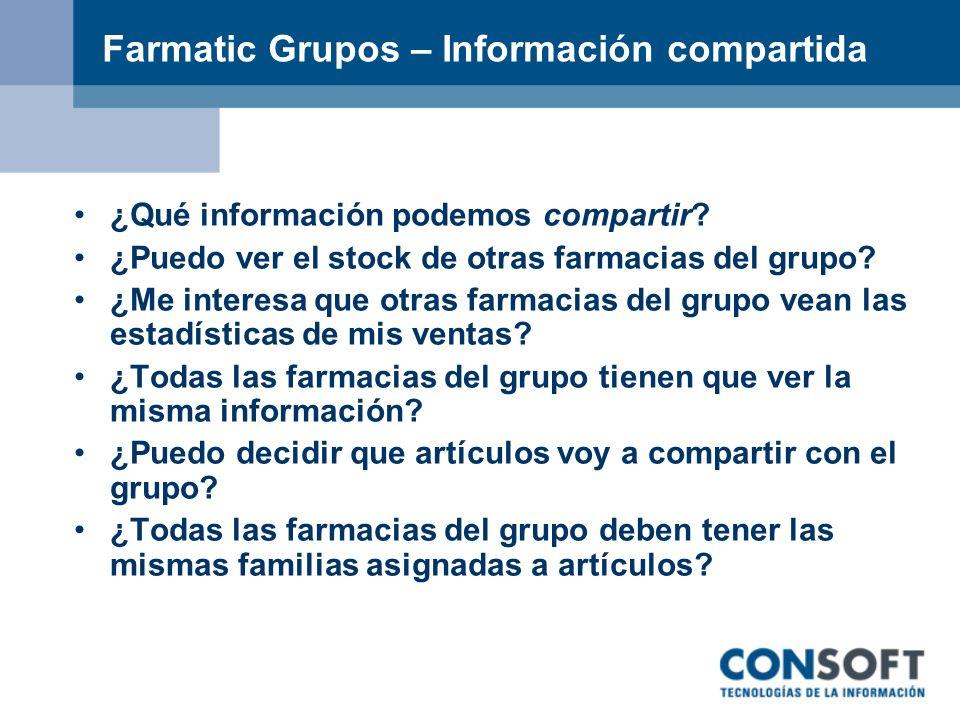 Farmatic Grupos – Información compartida ¿Qué información podemos compartir? ¿Puedo ver el stock de otras farmacias del grupo? ¿Me interesa que otras