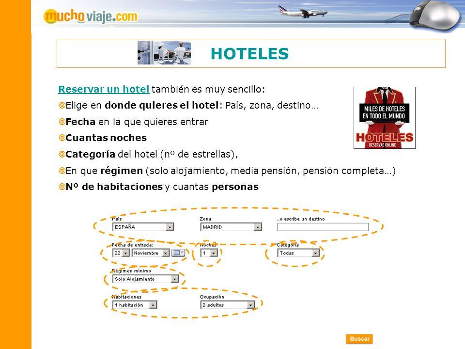 Reservar un hotelReservar un hotel también es muy sencillo: Elige en donde quieres el hotel: País, zona, destino… Fecha en la que quieres entrar Cuant
