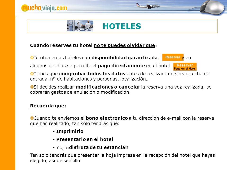 Cuando reserves tu hotel no te puedes olvidar que: Te ofrecemos hoteles con disponibilidad garantizada y en algunos de ellos se permite el pago direct