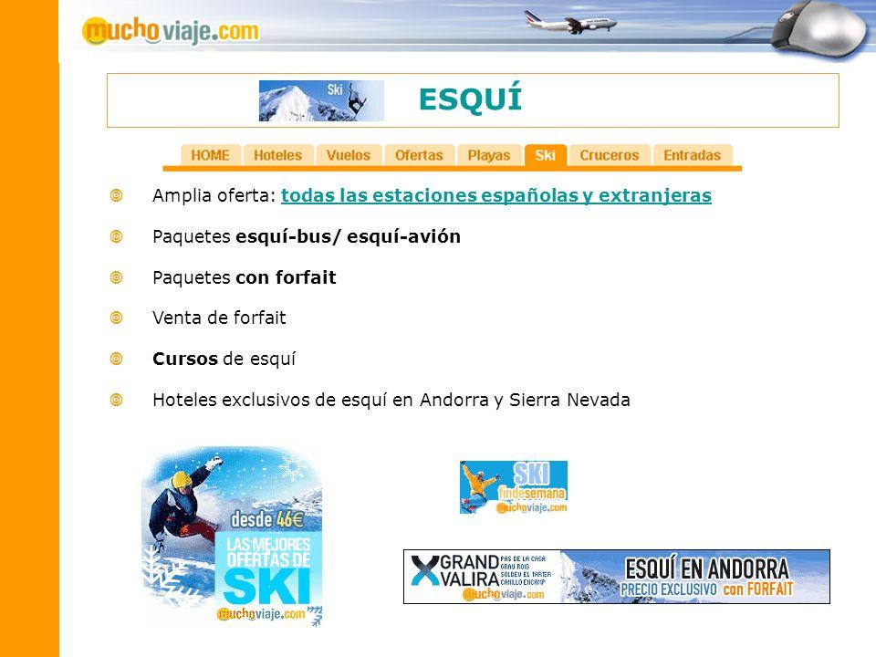ESQUÍ Amplia oferta: todas las estaciones españolas y extranjerastodas las estaciones españolas y extranjeras Paquetes esquí-bus/ esquí-avión Paquetes
