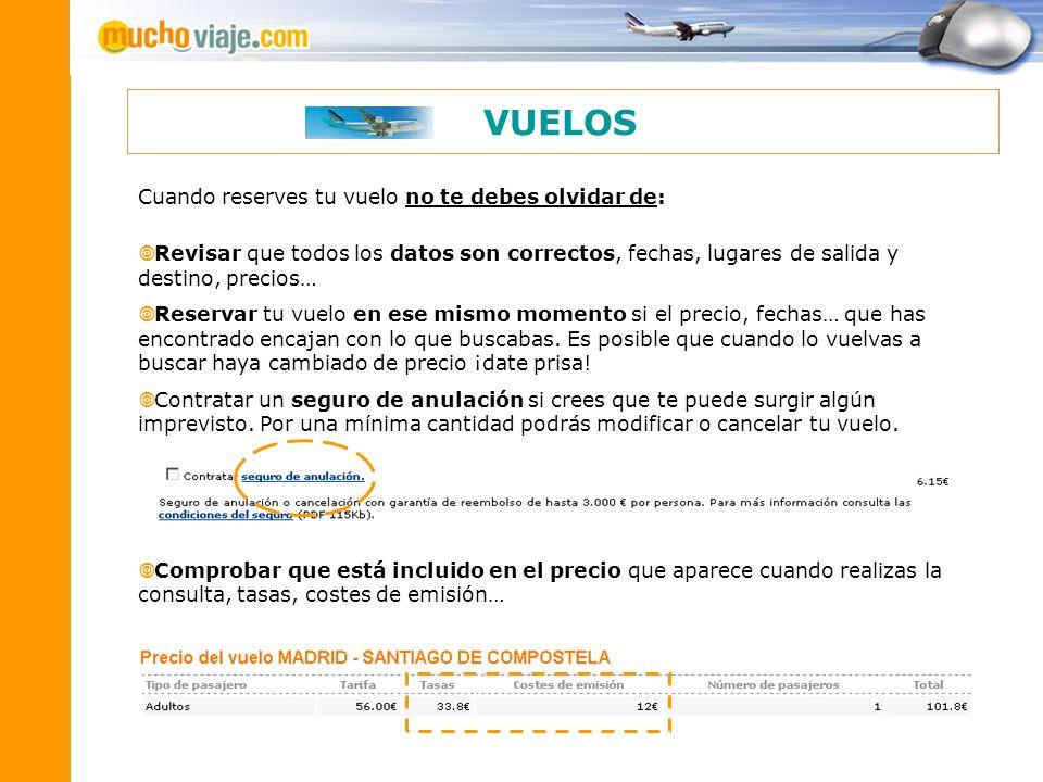 Cuando reserves tu vuelo no te debes olvidar de: Revisar que todos los datos son correctos, fechas, lugares de salida y destino, precios… Reservar tu